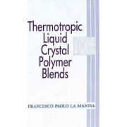 Thermotropic Liquid Crystal Polymer Blends by Francesco Paolo La Mantia