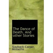 The Dance of Death. and Other Stories by Slayback-Carper Minnette
