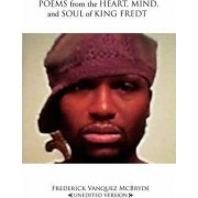 Poems from the Heart, Mind, and Soul of King Fredt by Frederick Vanquez McBryde