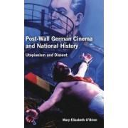 Post-Wall German Cinema and National History by Mary-Elizabeth O'Brien