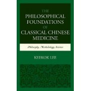 The Philosophical Foundations of Classical Chinese Medicine by Keekok Lee