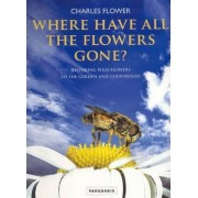 Where Have All the Flowers Gone? by Charles Flower