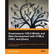 Dreamweaver CS5.5 Mobile and Web Development with HTML5, CSS3, and JQuery by David Karlins