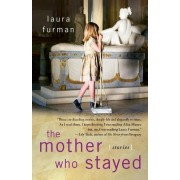 The Mother Who Stayed by Laura Furman