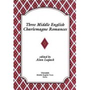 Three Middle English Charlemagne Romances by Alan Lupack