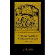 War and Society in Renaissance Europe, 1450-1620 by J. R. Hale