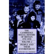 The Cambridge Social History of Britain 1750-1950: People and Their Environment v.2 by F. M. L. Thompson