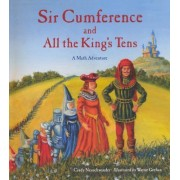 Sir Cumference and All the King's Tens by Creator Cindy Neuschwander