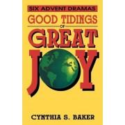 Good Tidings of Great Joy by Cynthia S Baker
