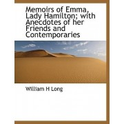 Memoirs of Emma, Lady Hamilton; With Anecdotes of Her Friends and Contemporaries by William H Long