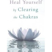 Heal Yourself by Clearing the Chakras by Kim Michaels