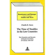 The Time of Troubles in the Low Countries by Charlie R Steen
