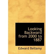 Looking Backward from 2000 to 1887 by Edward Bellamy