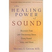 The Healing Power of Sound by Mitchell L. Gaynor