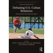 Debating U.S.-Cuban Relations: How Should We Now Play Ball?