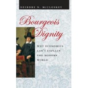 Bourgeois Dignity by Deirdre McCloskey