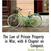 The Law of Private Property in War, with a Chapter on Conquest. by Norman Bentwich