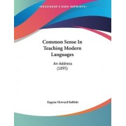 Common Sense in Teaching Modern Languages by Eugene Howard Babbitt