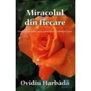 Miracolul din fiecare - Ovidiu Harbada