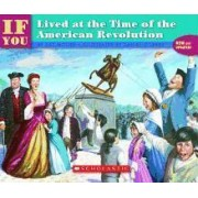 If You Lived at the Time of the Americanrevolution by Kay Moore