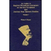 An Index to English Periodical Literature on the Old Testament and Ancient Near: v. 1 by William G. Hupper