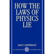 How the Laws of Physics Lie by Nancy Cartwright