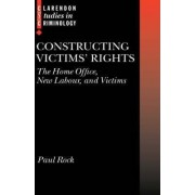 Constructing Victims' Rights by Paul Rock