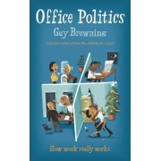 Office Politics How work really works by Guy Browning