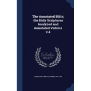 The Annotated Bible; The Holy Scriptures Analyzed and Annotated Volume V.4