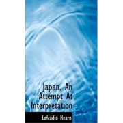 Japan, an Attempt at Interpretation by Lafcadio Hearn