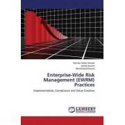 Enterprise-Wide Risk Management (Ewrm) Practices by Abdul Manab Norlida