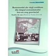 Rememorari ale vietii cotidiene din timpul comunismului intr-un oras provincial. Studiu de caz: Drobeta Turnu Severin.