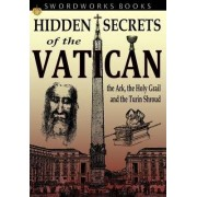 Hidden Secrets of the Vatican: The Ark, the Holy Grail and the Turin Shroud by Jacob Goldman
