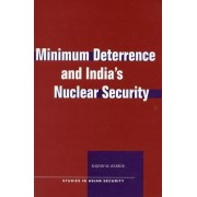 Minimum Deterrence and India's Nuclear Security by Rajesh M. Basrur
