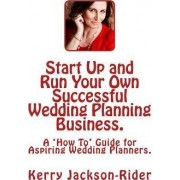 Start Up and Run Your Own Successful Wedding Planning Business. by Kerry Jackson-Rider