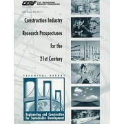 Construction Industry Research Prospectuses for the 21st Century by Civil Engineering Research Foundation