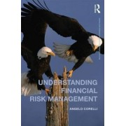 Understanding Financial Risk Management by Angelo Corelli