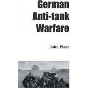 German Anti-Tank Warfare by John Plant