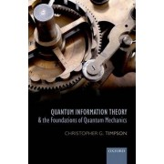 Quantum Information Theory and the Foundations of Quantum Mechanics by Christopher G. Timpson