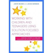 Working with Children and Teenagers Using Solution Focused Approaches by Judith Milner