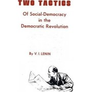 Two Tactics of Social Democracy in the Democratic Revolution by Vladimir Ilich Lenin