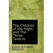 The Children of the Night and the Three Taverns by Edwin Arlington Robinson
