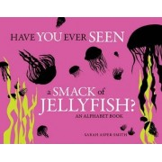 Have You Ever Seen a Smack of Jellyfish? by Sarah Asper-Smith