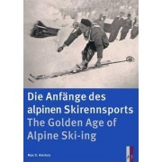 The Golden Age of Alpine Ski-ing by Max D. Amstutz