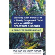 Working with Parents of a Newly Diagnosed Child with an Autism Spectrum Disorder by Deb Keen