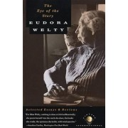 The Eye of the Story by Eudora Welty