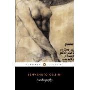 The Autobiography of Benvenuto Cellini by Benvenuto Cellini