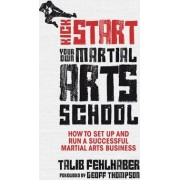 Kick Start Your Own Martial Arts School by Talib Fehlhaber