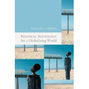 Political Sociology for a Globalizing World by Michael Drake