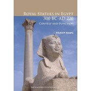 Royal Statues in Egypt 300 BC-AD 220 by Elizabeth Brophy